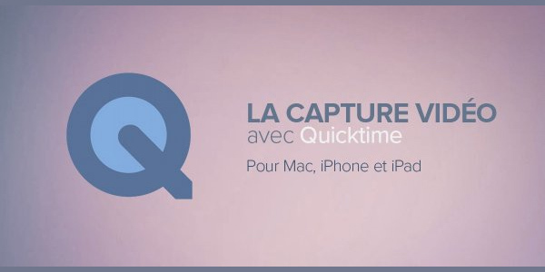 capture-video-mac-iphone-ipad-gratuit-avec-quicktime-player-mac
