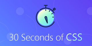 30 Seconds of CSS : Une belle collection d'éléments pour vos intégrations
