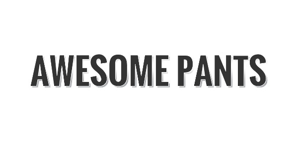 owesome pants