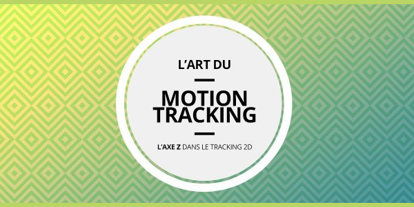 l-art-du-motion-tracking-l-axe-z-dans-le-tracking-2d-after-effects
